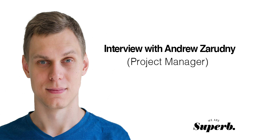 Interview:  Andrew Zarudny, Project Manager.